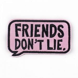 Нашивка «Friends don't lie»